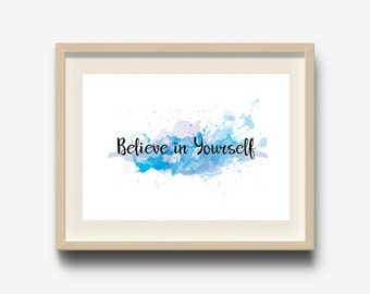 Typography Wall Art, Inspirational Quote Print, Watercolor Print, Believe In Yourself, Home decor wall art