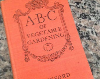 A-B-C of Vegetable Gardening by Eben E. Rexford 1916 First Edition
