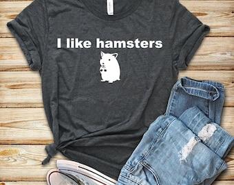 I Like Hamsters / Shirt / Tank Top / Hoodie / Hamster / Cute Hamster Shirt / Hamster Gift / Hamster Lover / Hamster T-Shirt