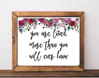 You Are Loved More Than You Will Ever Know Printable
