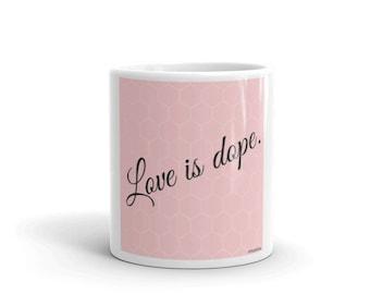 Coffee Mug | Love Is Dope Quote Unique Ceramic Mug | Mugs With Sayings