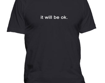 It Will Be OK Ispirational Quote T-Shirt Positive Quotes T Shirts Inspirational Tshirt PositiveThinking Quotes Personalised Tee