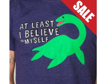 Nessie-At Least I Believe In Myself T-Shirt