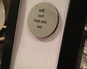 Quote | Magnet | Frame - Self, sort that s* out