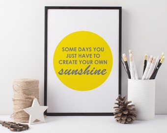 Sunshine Art Print - Typographic Print - Motivation Quote - Some Days You Just Have To Make Your Own Sunshine