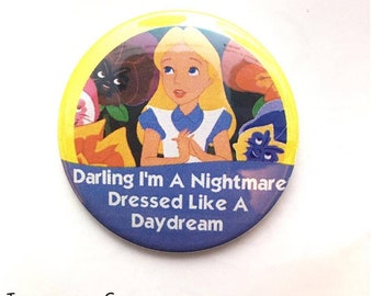 """Alice In Wonderland """"Darling I'm A Nightmare Dressed Like A Daydream"""" Disney Parks Inspired Celebration Button/Badge/Pin"""