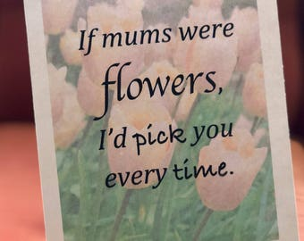 If mums were flowers Mothers Day card