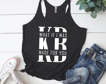 What If I Was Made For You Tank   Kane Brown Shirt   Kane Brown Concert   Women's Racerback Tank