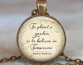 To plant a garden is to believe in Tomorrow quote necklace,Audrey Hepburn quote jewelry garden quote gardener's gift key chain