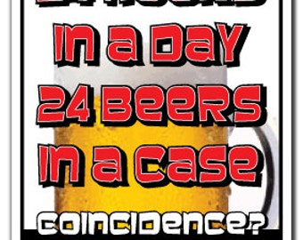 24 Hours A Day 24 Beers In A Case ~Novelty Sign~ Funny