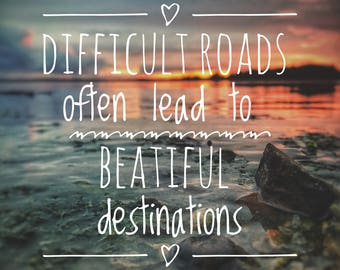 Difficult Roads Often Lead to Beatiful Destinations, Typography, Photography, Wall Art, Poster