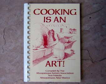 Cooking Is An Art Cookbook, Cooking is an Art by the Albuquerque Artists Association, 1985 Vintage Cookbook