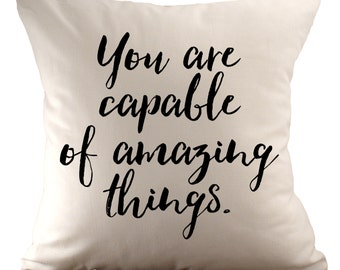 You are capable of amazing things  - Cushion Cover - 18x18 - Choose your fabric and font colour