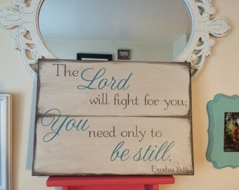 The lord will fight for you; you need only to be still. Exodus 14;14 wood sign