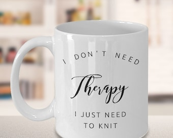 Knitting Mug - Gift for Knitter - I don't need therapy I just need to knit Mug