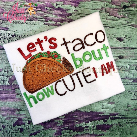 Let's Taco Bout How Cute I Am Embroidered Shirt - Taco Tuesday Shirt - Kids Taco Shirt - Baby Gift -