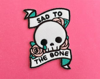 Sad to the Bone Iron-On Embroidered Patch