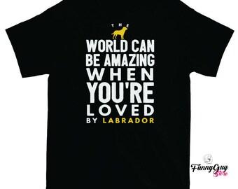 Labrador Tshirt Labrador Owner Gift Gift For Dog Lover Gift For Her Gift For Him Tshirts With Sayings Amazing Labrador Shirt