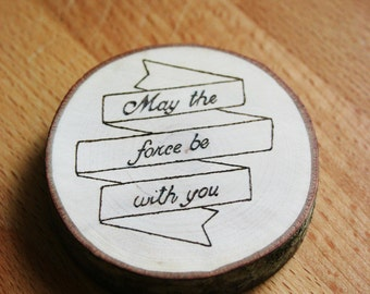 "Wooden magnet with ""May The Force Be With You"" incision, hand made - gift for him - pyrograhy"