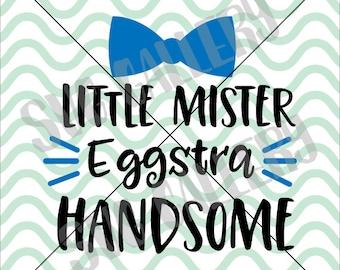 Little Mister SVG, Easter SVG, Little mister Eggstra Handsome svg, happy easter svg, Digital cut file, Easter egg svg, commercial use OK