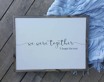READY MADE - Ships within 3-5 days - Oversized Framed Sign - we were together I forget the rest - Wedding gift, anniversay gift - 64x49cm