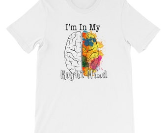 I'm In My RIGHT Mind, funny art t shirt, creativity t shirt, artsy t shirt, art t shirt