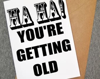 HaHa you're getting old funny birthday card - funny birthday card - funny cards - funny greeting cards - old cards - getting old cards