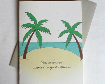 Love Card Funny You've Always Wanted To Go To Hawaii