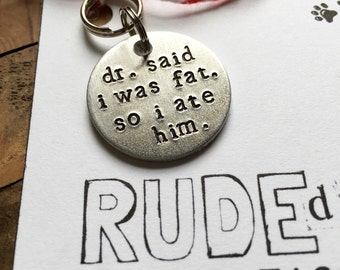 Dr. Said I Was Fat. So I Ate Him. Pet ID Tag, Dog Tag, Hand Stamped Pet Tag