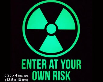 Radioactive Enter At Your Own Risk - Glow in the Dark Decal / Sticker - Macbooks, Andriod, Smartphones, Halloween, Laptops, Car Windows