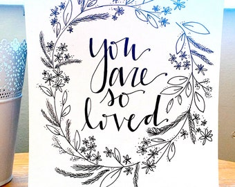 You Are So Loved--Handwritten Calligraphy Print **Can Customize**