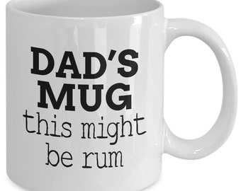 This Might Be Rum, Funny Dad Mug, Funny Dad Coffee Cup, Funny Dad Gift for Father's Day or Birthday, Funny Mug for Dad, Funny Gift for Dad