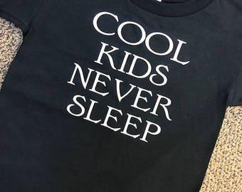 Cool Kids Never Sleep I Toddler Shirt I Toddler Life I Kids tshirts I Toddler Boy Shirts I Funny Toddler Shirts I Birthday Shirt I