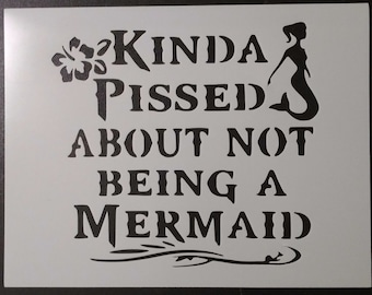 Pissed About Not Being A Mermaid Custom Stencil FAST FREE SHIPPING