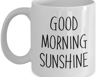 Good morning sunshine Mug - Funny Coffee Cup - Novelty Birthday Gift Idea
