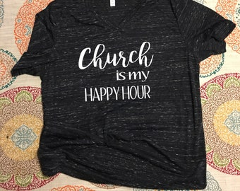 Church is my Happy Hour - shirt