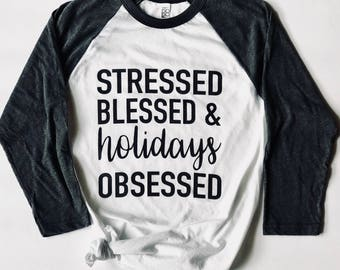 Blessed Shirt. Stressed. Blessed. Holidays. Obsessed. Fall Shirt. Mom Shirt. Holiday Shirt. Blessed T Shirt. Raglan T Shirt For Women.