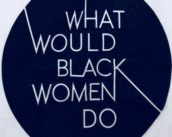 What would black women do? T-shirts
