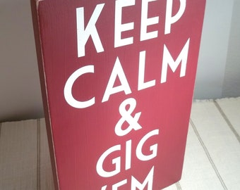 Keep Calm and Gig Em Maroon and White Painted Wood Sign