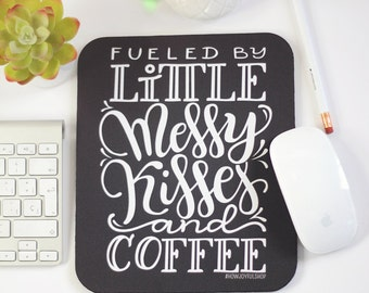 Mousepad - Fueled by Messy Kisses and coffee - hand lettered mouse pad