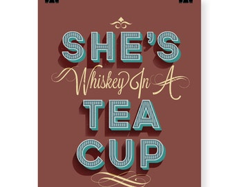 She's Whiskey in a Tea Cup art print