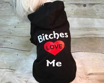 Dog hoodie, dog shirt, dog tee, dog clothes, dog outfit, pet outfit, pet clothing, pet hoodie, pets accessories, bitches love me, pets