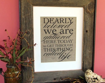 DEARLY BELOVED we are GATHERED here today - burlap art print