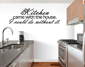This Kitchen Came With The House I Could Do Without It - Kitchen Wall Decals