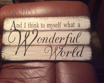 And I think to myself what a wonderful world sign. Rustic sign. Reclaimed wood sign.