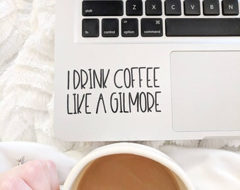 Gilmore Girls/Gilmore Girls Decal/I Drink Coffee Like A Gilmore Decal/Stars Hollow/Gilmore Girls Coffee Decal/Gilmore Girls Car Decal