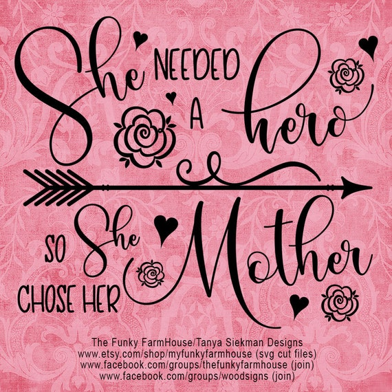 """SVG & PNG - """"She needed a hero ...so she chose her Mother """""""