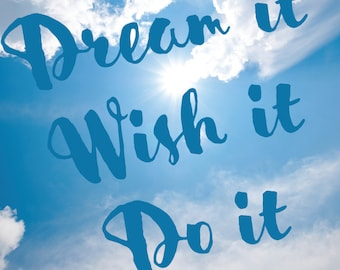 "Dream It, Wish It, Do It - Inspirational Message & Positive Thoughts Digital Art Print - 8""x10"""