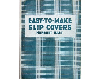 """1940s Decorating/Slip Covers Book - """"Easy to Make Slip Covers"""" by Herbert Bast"""