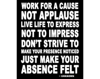 Work For A Cause Not Applause - Available Sizes (8x10) (11x14) (16x20) (18x24) (20x24) (24x30)